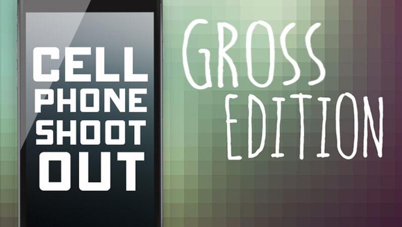 Cell Phone Shootout: Gross Edition