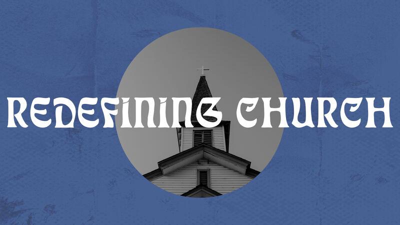 Redefining Church
