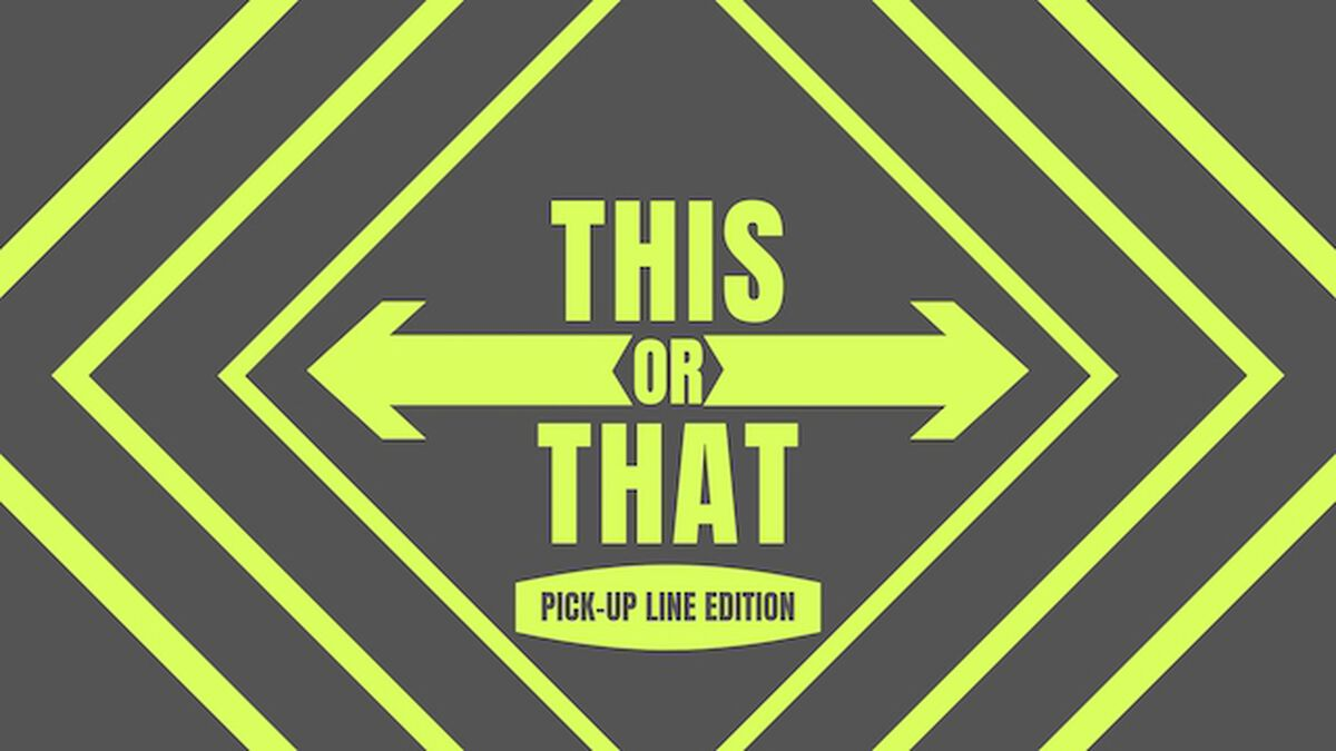 This Or That: Pickup Line Edition image number null