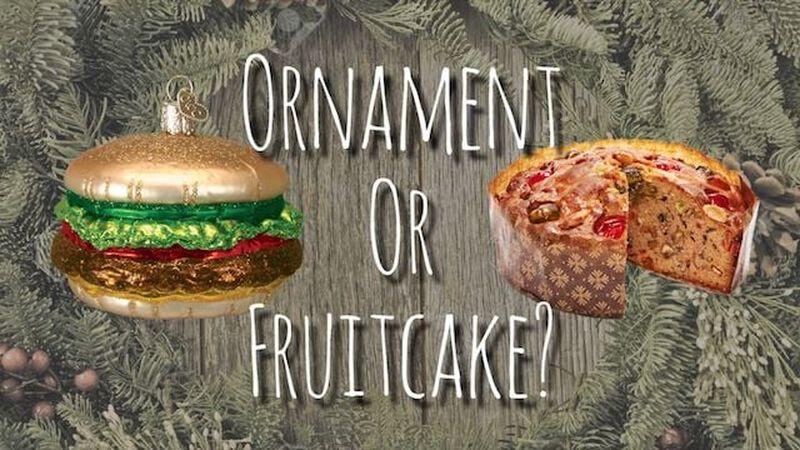 Ornament or Fruitcake