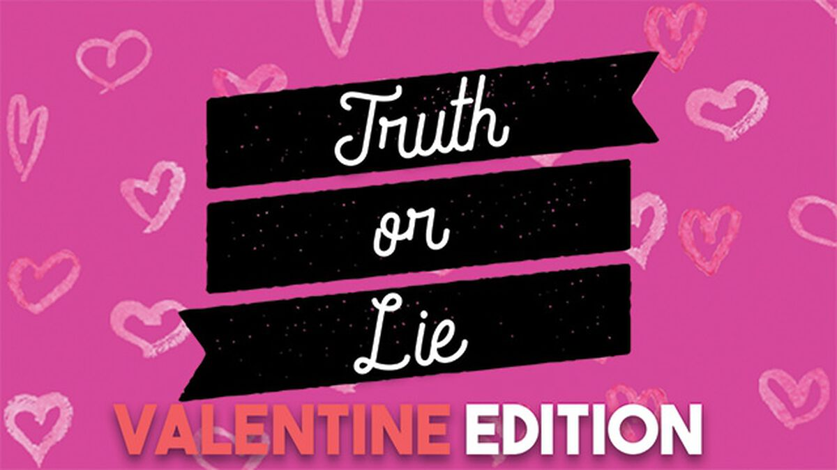 Truth or Lie: Valentine's Day Edition image number null