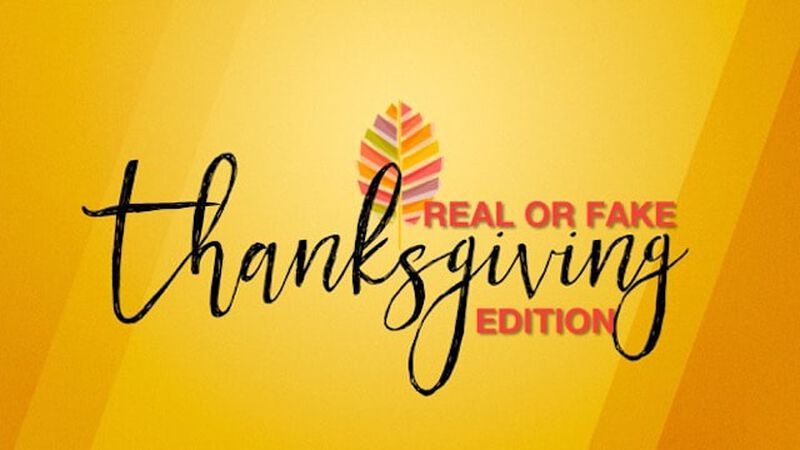 Real or Fake? Thanksgiving Edition: Volume 1