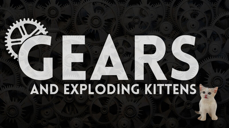 Gears and Exploding Kittens: Volume 1