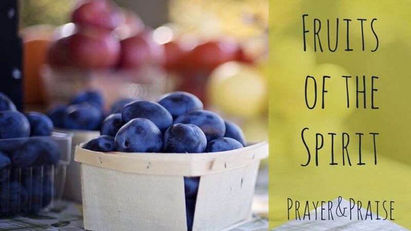 Prayer and Praise - Fruit
