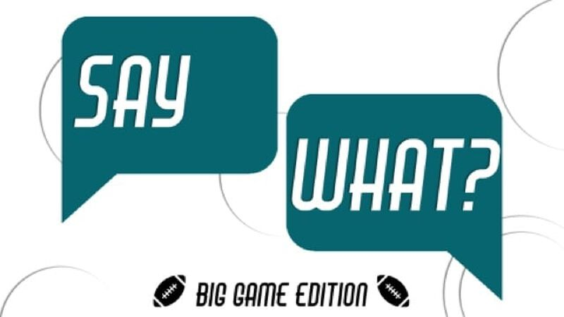 Say What? Big Game Edition