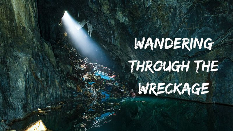 Wandering Through the Wreckage
