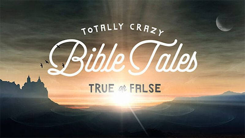 Totally Crazy Bible Tales (True or False)