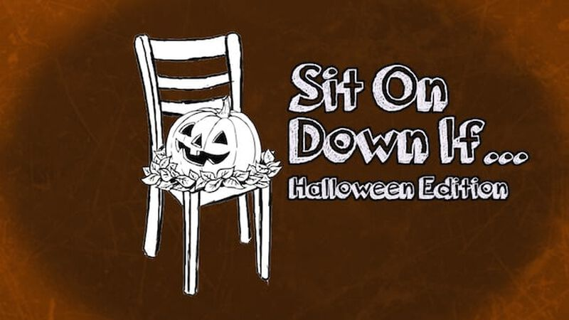 Sit On Down If: Halloween Edition
