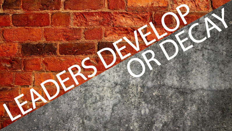 Leaders Develop or Decay