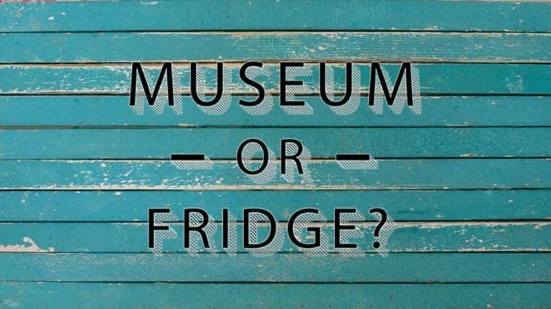 Museum or Fridge?