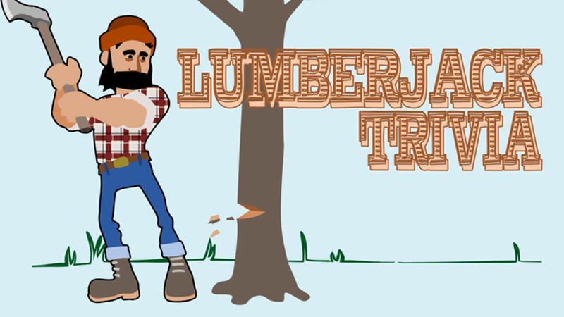 Lumberjack Trivia