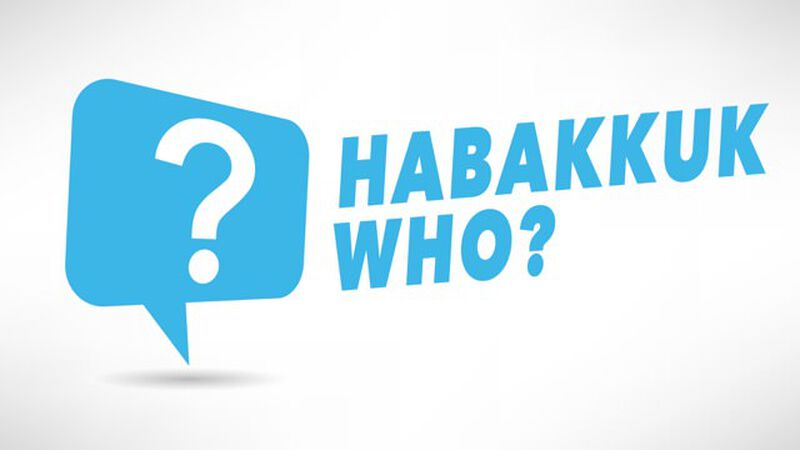 Habakkuk-Who?