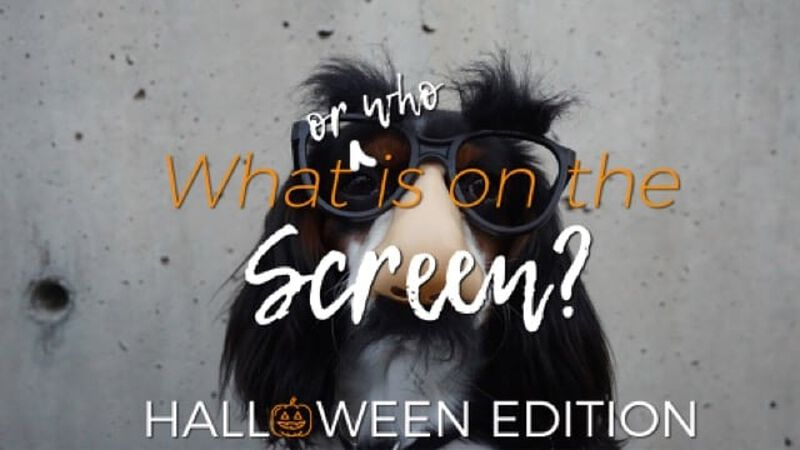 Who or What is On the Screen? Halloween Edition