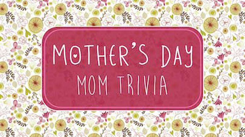 Mother's Day Mom Trivia