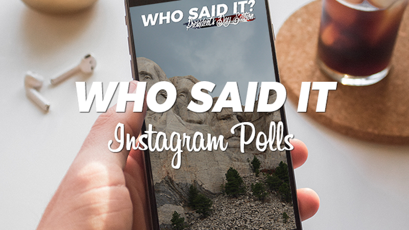 Who said it: President's Day Instagram Polls