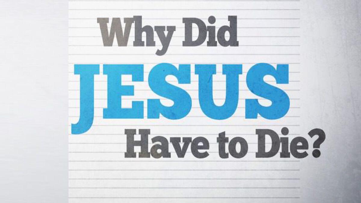 Why Did Jesus Have to Die? image number null