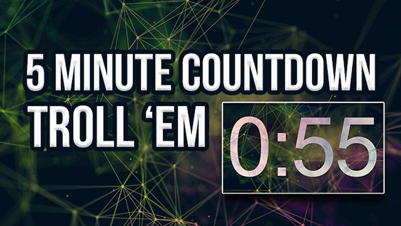 5-minute Countdown Troll 'Em