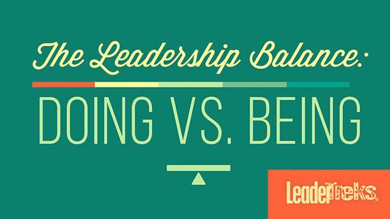 The Leadership Balance - Doing vs Being
