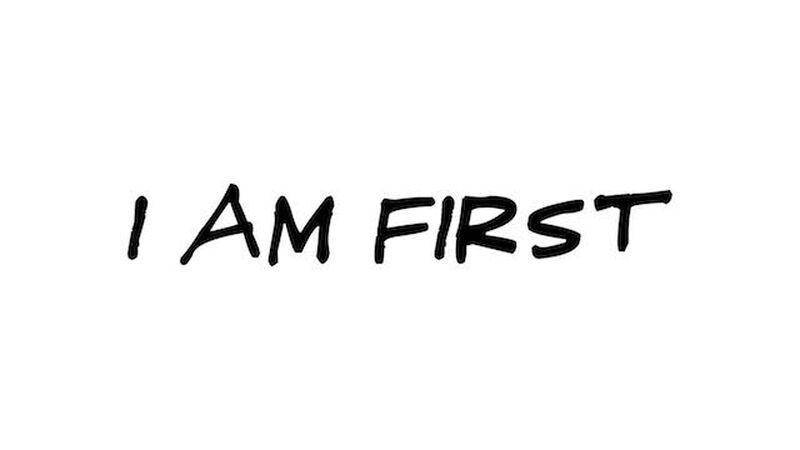 I Am First