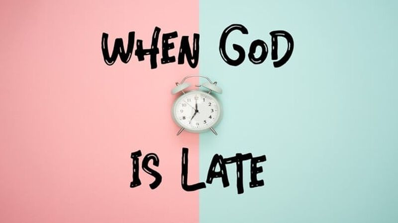When God is Late