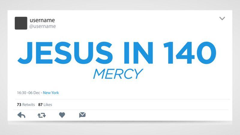 Jesus in 140: Mercy