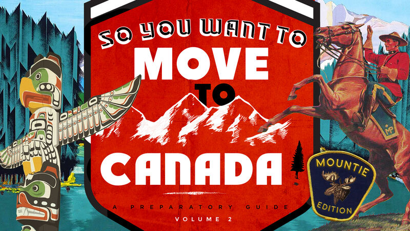 So You Want To Move To Canada - Volume 2 Mountie Edition