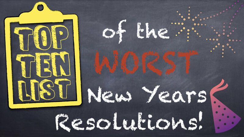 Top 10 Worst New Year Resolutions