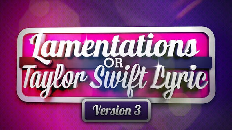 Taylor Swift or Lamentations? Volume 3
