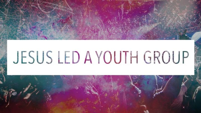 Jesus Led a Youth Group