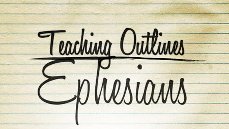 Teaching Outlines: Ephesians