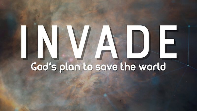 INVADE: God's plan to save the world