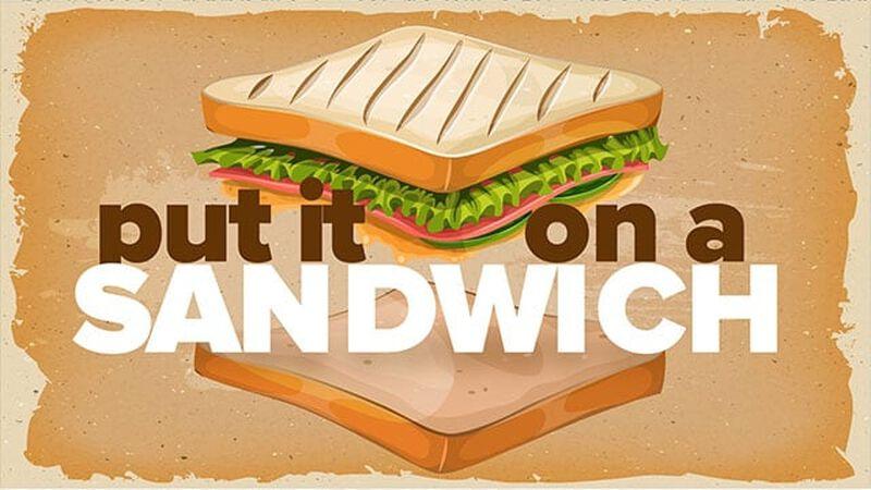 Put it On a Sandwich