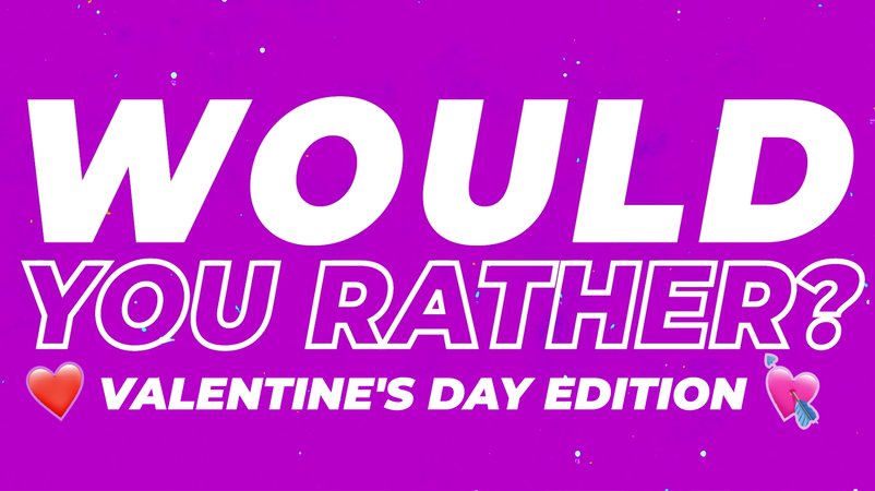 Would You Rather Countdown Valentine's Day Edition