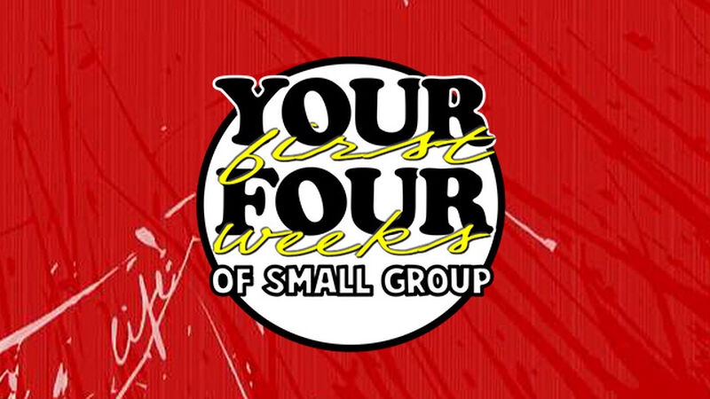 Your First Four Weeks of Small Group