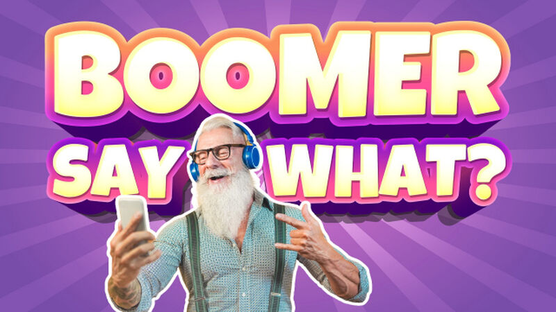 Boomer Say What?