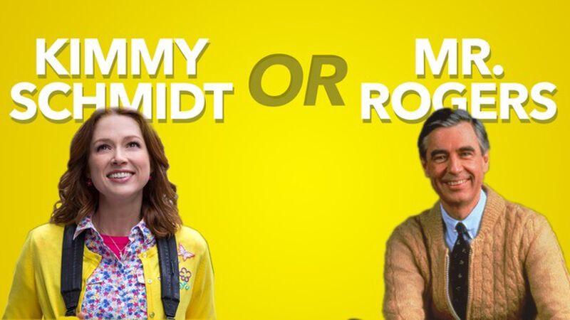 Kimmy Schmidt or Mister Rogers