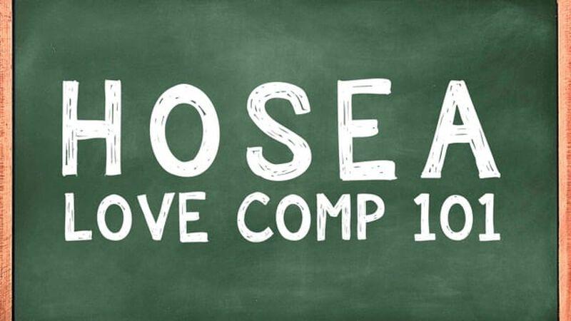 Hosea: Love Comp 101