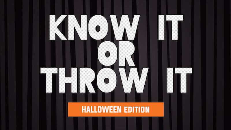 Know It or Throw It - Halloween Edition