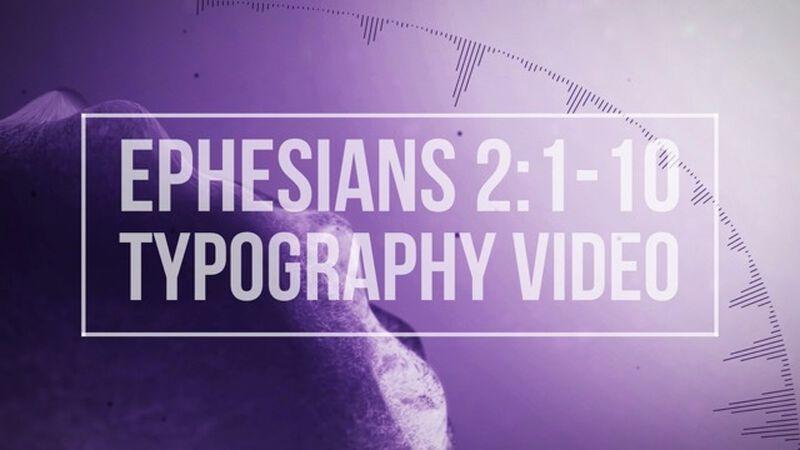 Ephesians 2:1-10 Typography Video