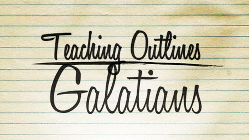 Teaching Outlines: Galatians