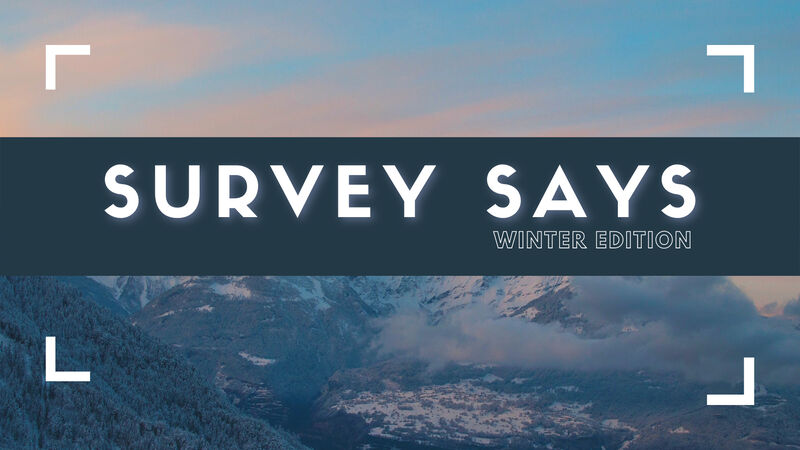 Survey Says – Winter Edition
