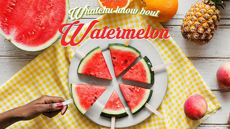 Whatchu Know Bout Watermelon? (August 3rd, National Watermelon Day)