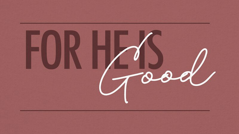For He Is Good