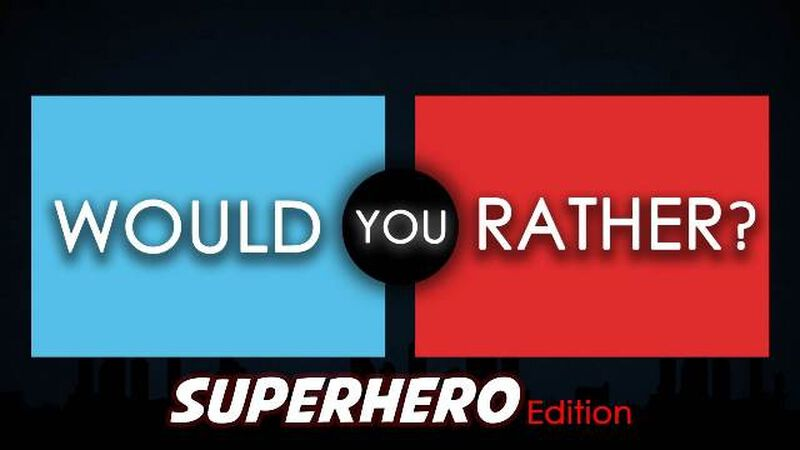 Would You Rather - Superhero Edition
