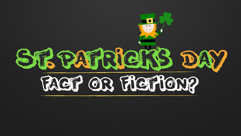 Fact or Fiction St Patrick's Day Edition