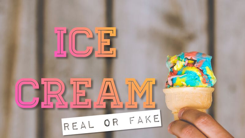 Ice Cream: Real or Fake?