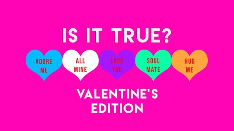 Is it True? Valentine's Edition