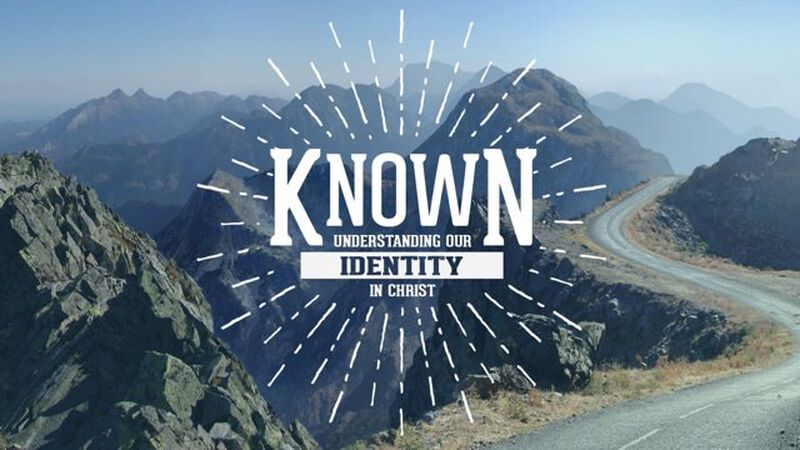 Known: Discovering Our Identity in Christ