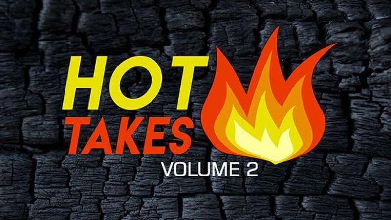 Hot Takes - Volume 2