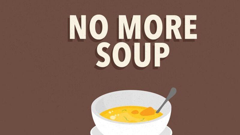 No More Soup